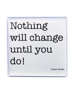 Nothing will change until you do! Magnet bei American Heritage