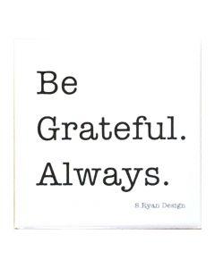 Be Grateful Always. Magnet S. Ryan Design